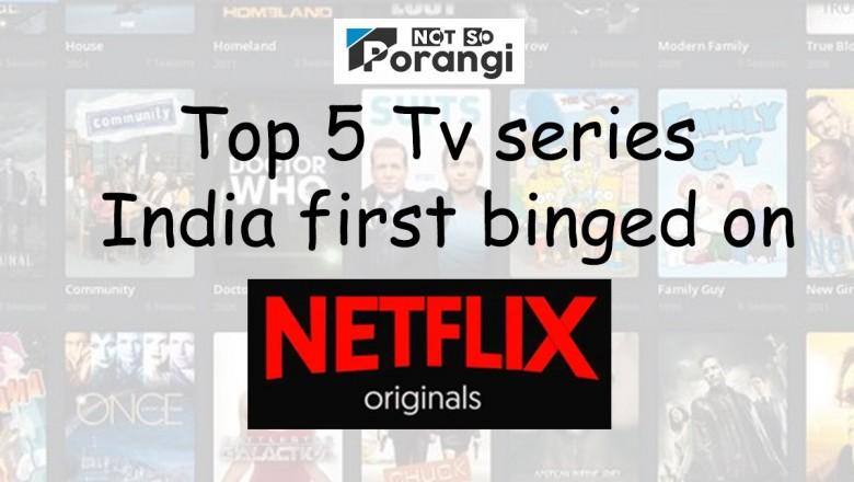 Top 5 Tv series India first binged on Netflix   NotSoPorangi